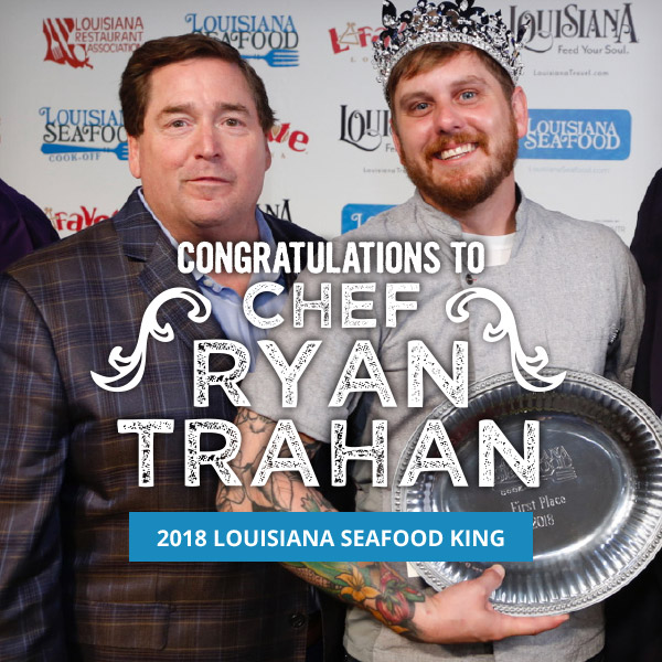 Chef Ryan Trahan Lousiana Seafood King 2018